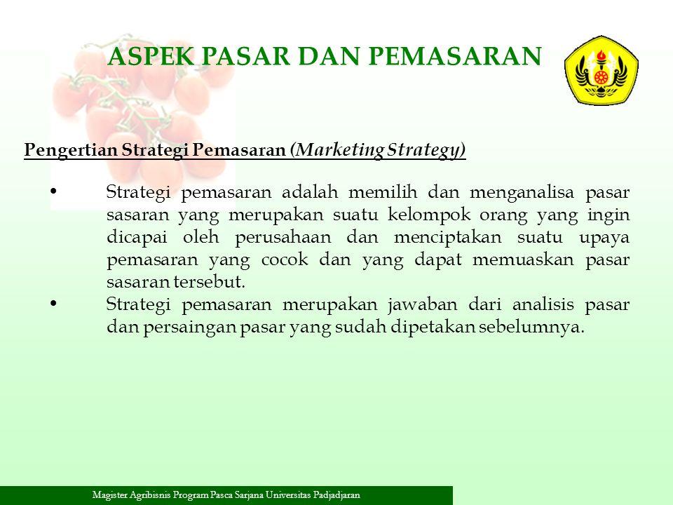 Magister Agribisnis Program Pasca Sarjana Universitas Padjadjaran Strategi pemasaran adalah memilih dan menganalisa pasar sasaran yang merupakan suatu
