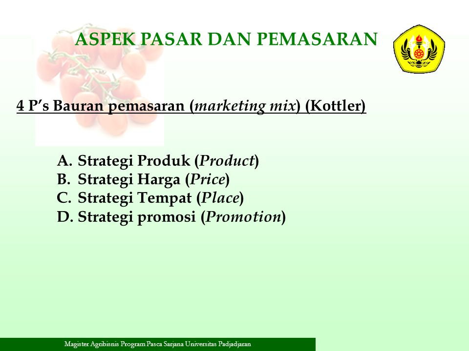 Magister Agribisnis Program Pasca Sarjana Universitas Padjadjaran A.Strategi Produk ( Product ) B.Strategi Harga ( Price ) C.Strategi Tempat ( Place )