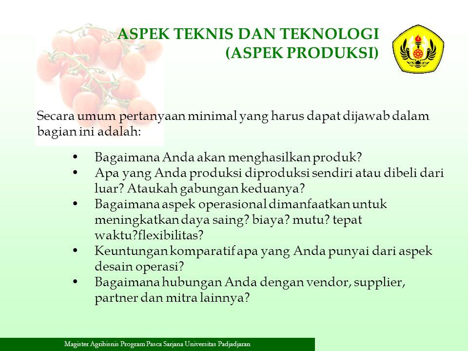 Magister Agribisnis Program Pasca Sarjana Universitas Padjadjaran ASPEK TEKNIS DAN TEKNOLOGI (ASPEK PRODUKSI) Bagaimana Anda akan menghasilkan produk?