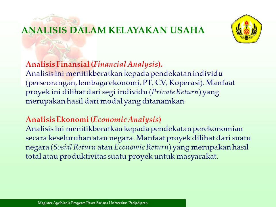 Magister Agribisnis Program Pasca Sarjana Universitas Padjadjaran ANALISIS DALAM KELAYAKAN USAHA Analisis Finansial (Financial Analysis). Analisis ini