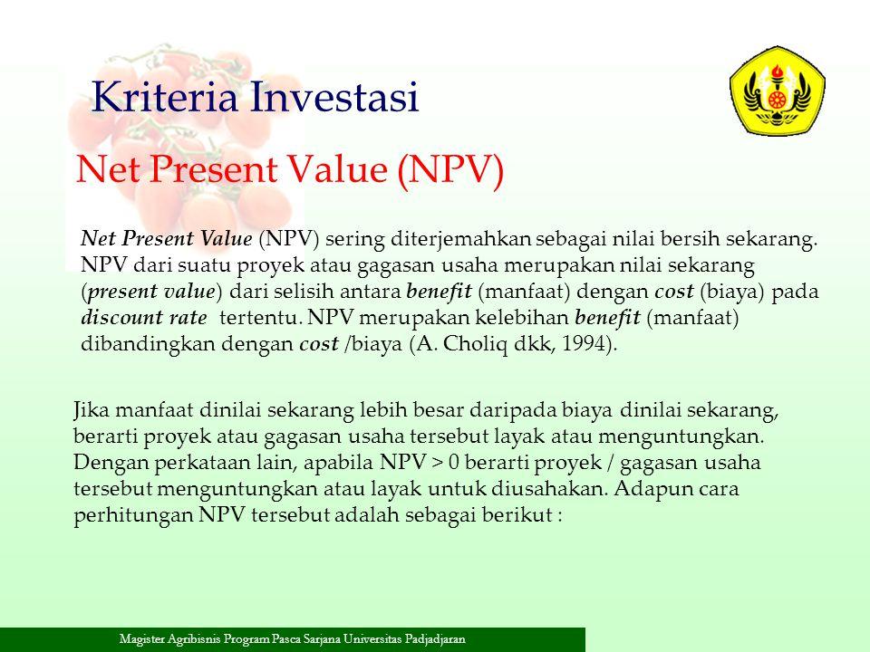Magister Agribisnis Program Pasca Sarjana Universitas Padjadjaran Kriteria Investasi Net Present Value (NPV) sering diterjemahkan sebagai nilai bersih
