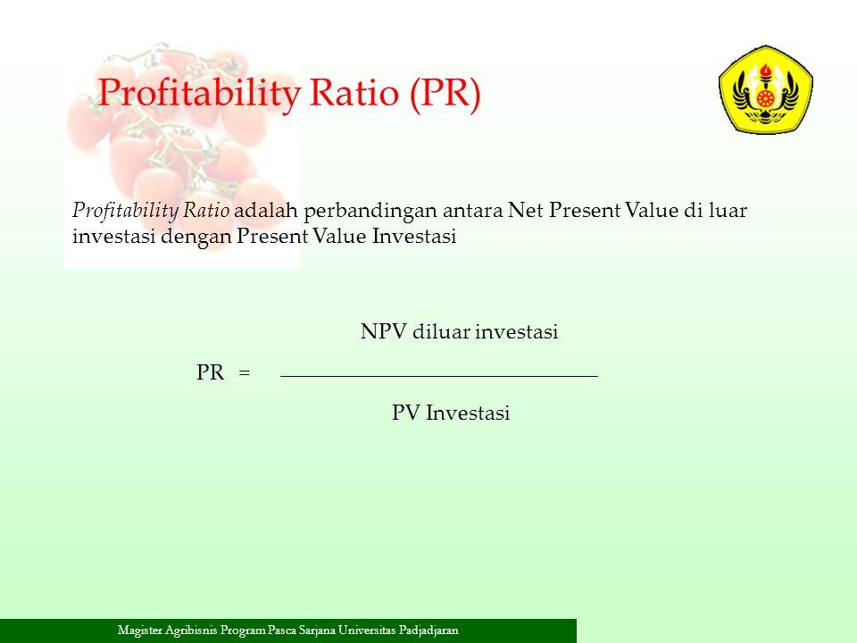 Magister Agribisnis Program Pasca Sarjana Universitas Padjadjaran Profitability Ratio (PR) Profitability Ratio adalah perbandingan antara Net Present