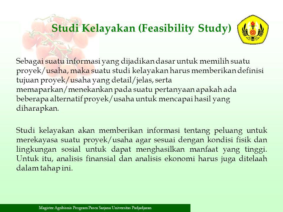 Magister Agribisnis Program Pasca Sarjana Universitas Padjadjaran Studi Kelayakan (Feasibility Study) Sebagai suatu informasi yang dijadikan dasar unt