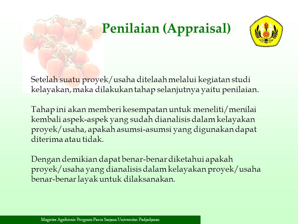 Magister Agribisnis Program Pasca Sarjana Universitas Padjadjaran Penilaian (Appraisal) Setelah suatu proyek/usaha ditelaah melalui kegiatan studi kel