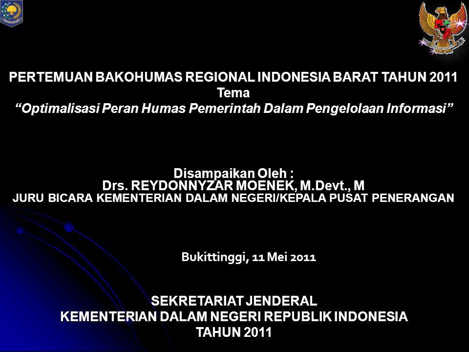 PERTEMUAN BAKOHUMAS REGIONAL INDONESIA BARAT TAHUN 2011 Tema Optimalisasi Peran Humas Pemerintah Dalam Pengelolaan Informasi Disampaikan Oleh : Drs.