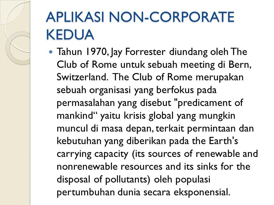 APLIKASI NON-CORPORATE KEDUA Tahun 1970, Jay Forrester diundang oleh The Club of Rome untuk sebuah meeting di Bern, Switzerland. The Club of Rome meru