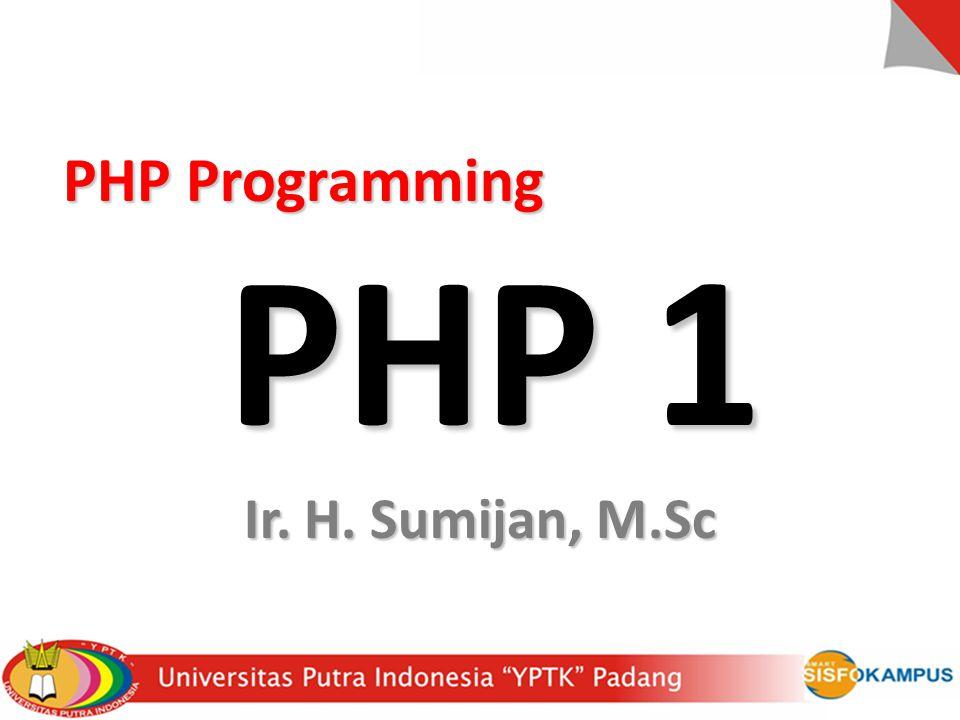 PHP Programming PHP 1 PHP Programming PHP 1 Ir. H. Sumijan, M.Sc