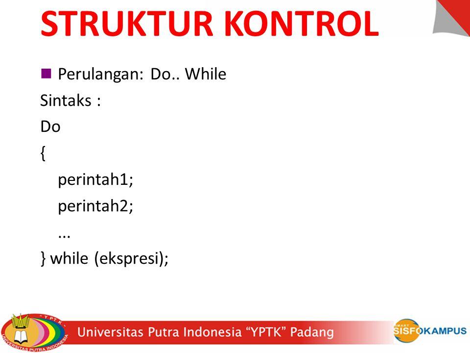 Perulangan: Do.. While Sintaks : Do { perintah1; perintah2;... } while (ekspresi); STRUKTUR KONTROL