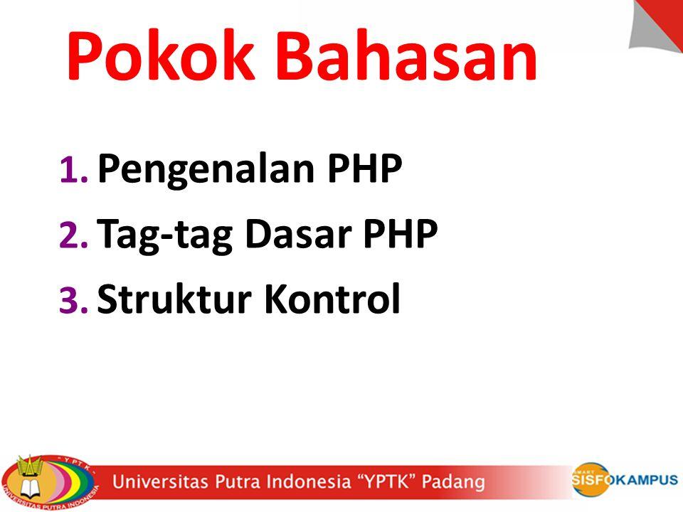 Pokok Bahasan 1. Pengenalan PHP 2. Tag-tag Dasar PHP 3. Struktur Kontrol