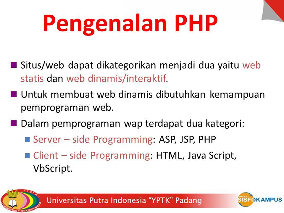 Pengenalan PHP Situs/web dapat dikategorikan menjadi dua yaitu web statis dan web dinamis/interaktif.