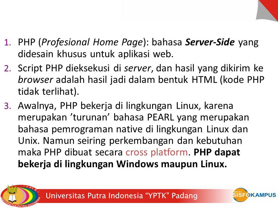 1.PHP (Profesional Home Page): bahasa Server-Side yang didesain khusus untuk aplikasi web.