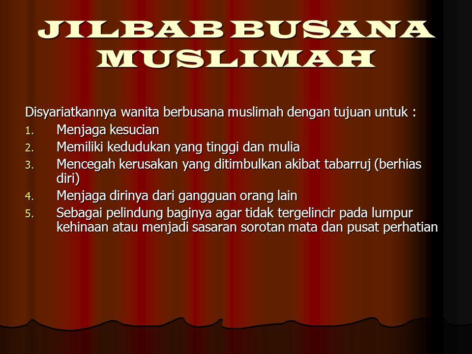 JILBAB BUSANA MUSLIMAH Oleh : Dra. Fatimah Mahmudi, MA