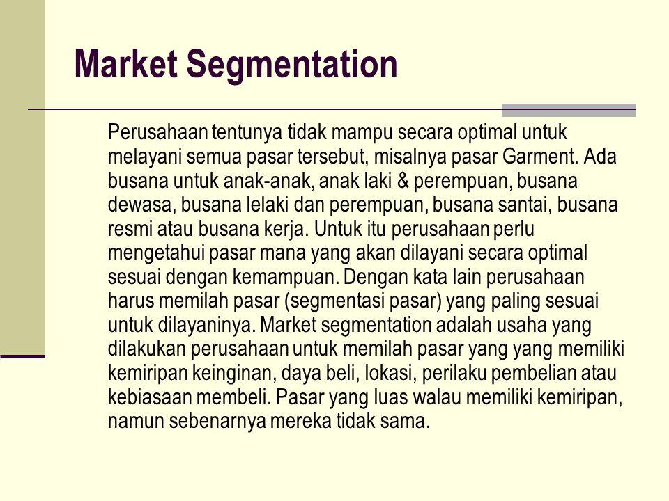 Perusahaan tentunya tidak mampu secara optimal untuk melayani semua pasar tersebut, misalnya pasar Garment.