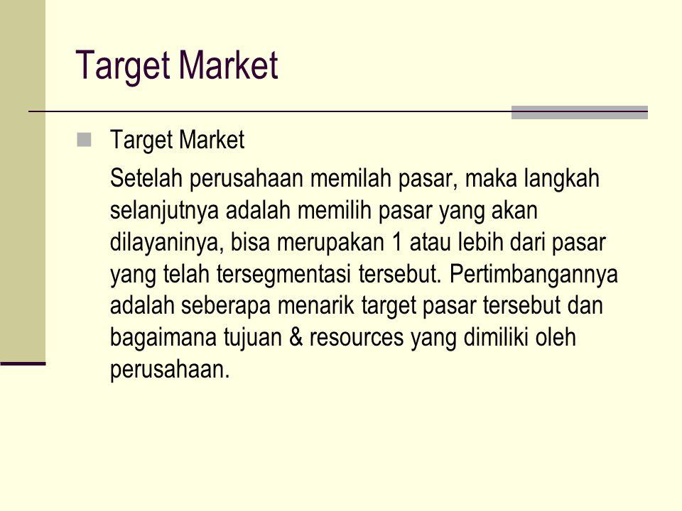 Target Market Setelah perusahaan memilah pasar, maka langkah selanjutnya adalah memilih pasar yang akan dilayaninya, bisa merupakan 1 atau lebih dari pasar yang telah tersegmentasi tersebut.