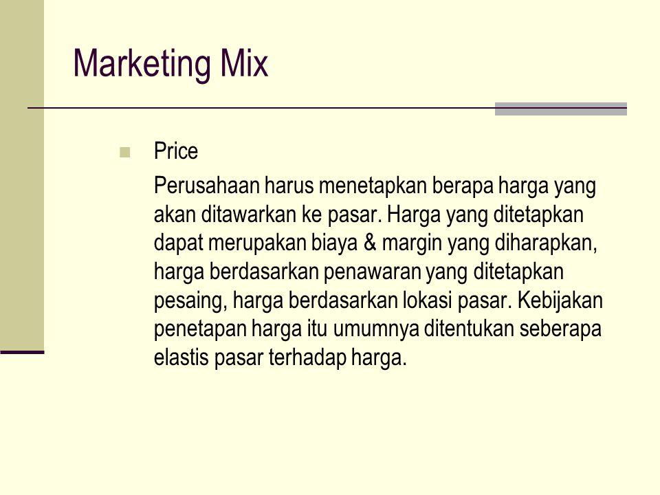 Marketing Mix Price Perusahaan harus menetapkan berapa harga yang akan ditawarkan ke pasar.