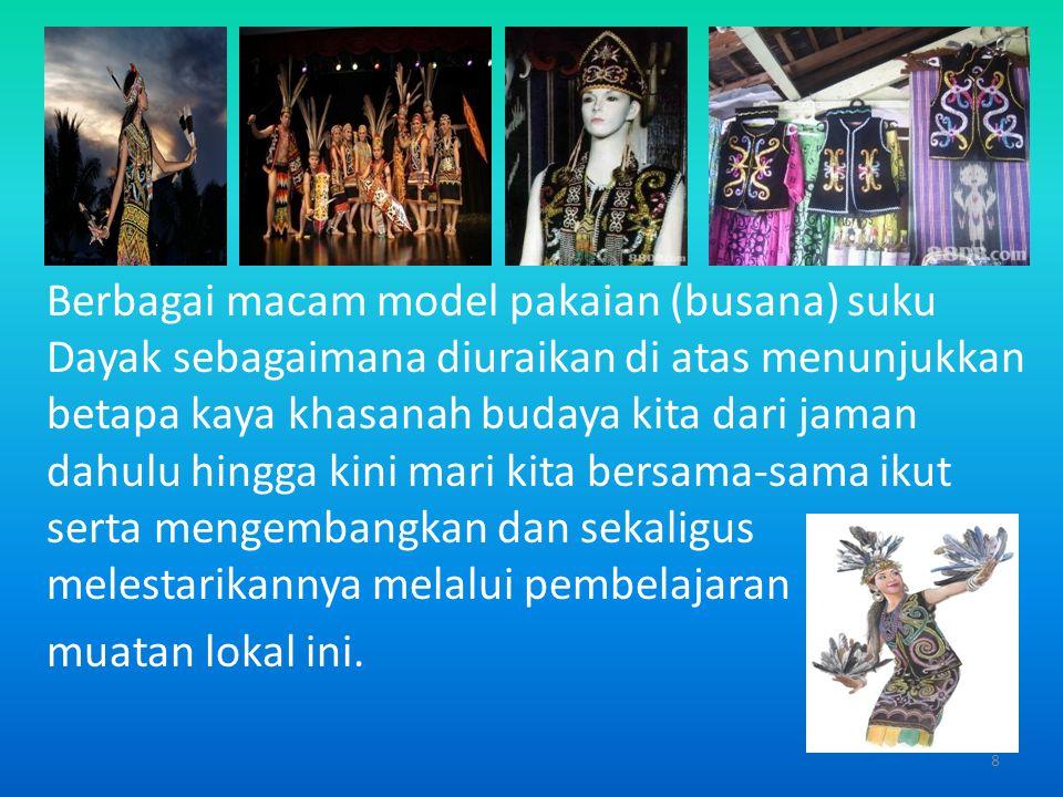 f) Pakaian Penari Berbagai pakaian digunakan dalam tarian tradisional yang menjadi kekayaan suku Dayak diantaranya ada yang terbuat dari kulit kayu ny