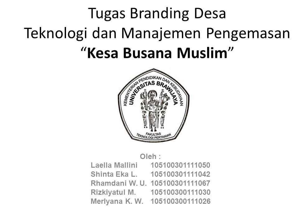 """Tugas Branding Desa Teknologi dan Manajemen Pengemasan """"Kesa Busana Muslim"""" Oleh : Laella Mallini 105100301111050 Shinta Eka L. 105100301111042 Rhamda"""