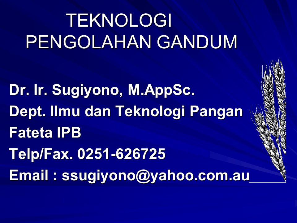 TEKNOLOGI PENGOLAHAN GANDUM TEKNOLOGI PENGOLAHAN GANDUM Dr. Ir. Sugiyono, M.AppSc. Dept. Ilmu dan Teknologi Pangan Fateta IPB Telp/Fax. 0251-626725 Em