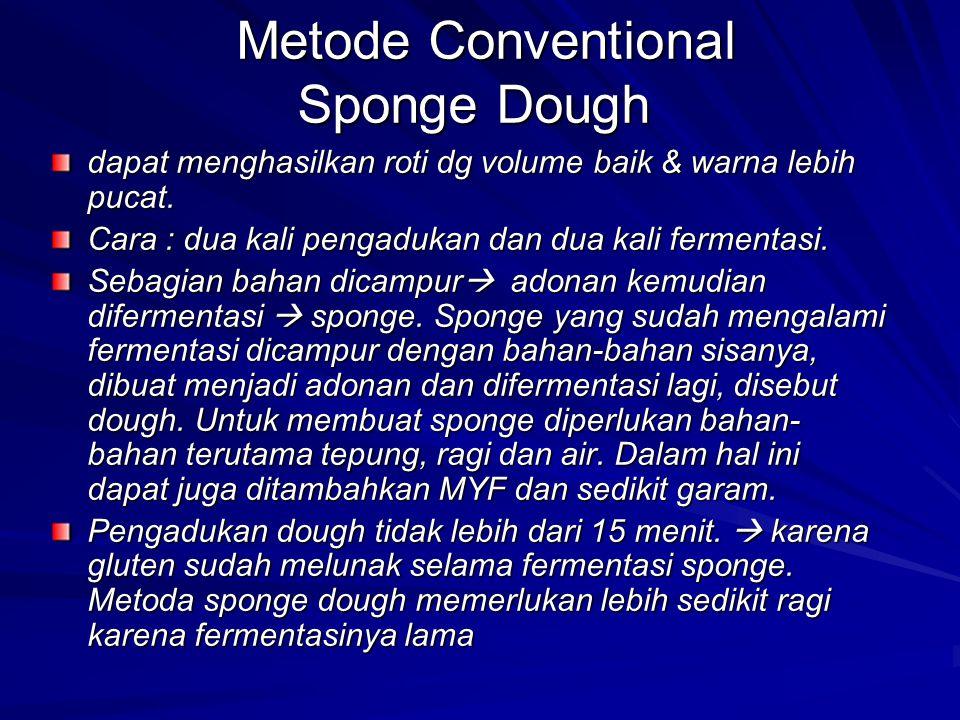 Metode Conventional Sponge Dough Metode Conventional Sponge Dough dapat menghasilkan roti dg volume baik & warna lebih pucat. Cara : dua kali pengaduk