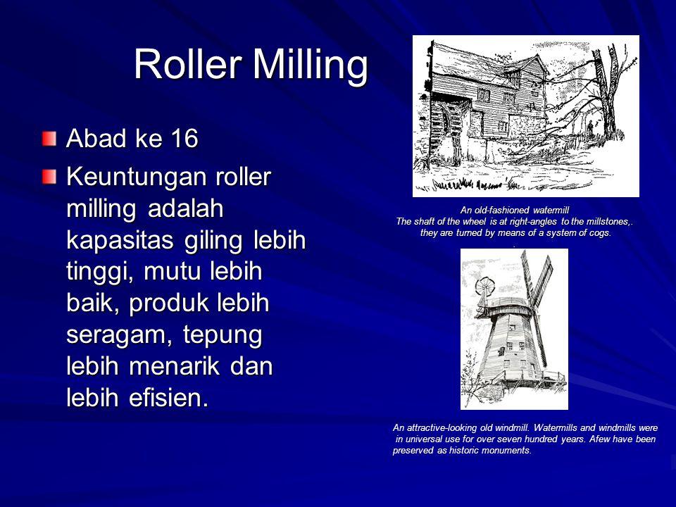 Tahapan proses roller milling Cleaning (pre-cleaning, first cleaning, second cleaning) : memisahkan kotoran Dampening/Conditioning : menaikkan kadar air biji dari 14% ke 15.5%.