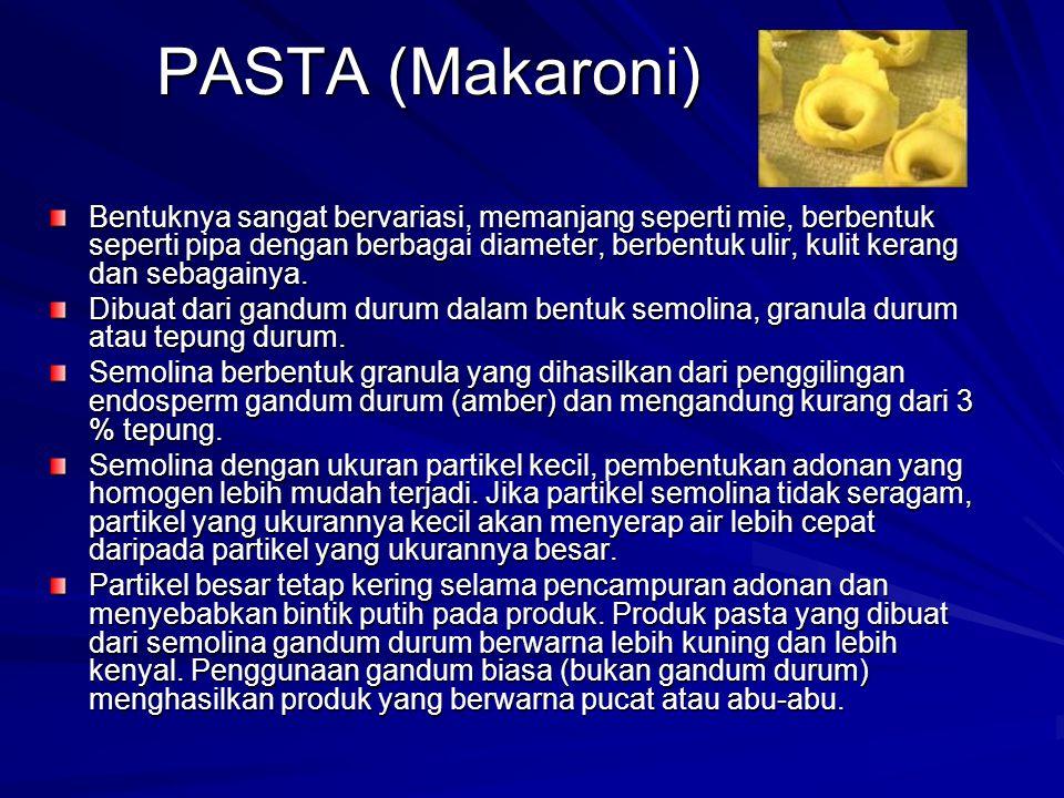 PASTA (Makaroni) PASTA (Makaroni) Bentuknya sangat bervariasi, memanjang seperti mie, berbentuk seperti pipa dengan berbagai diameter, berbentuk ulir, kulit kerang dan sebagainya.