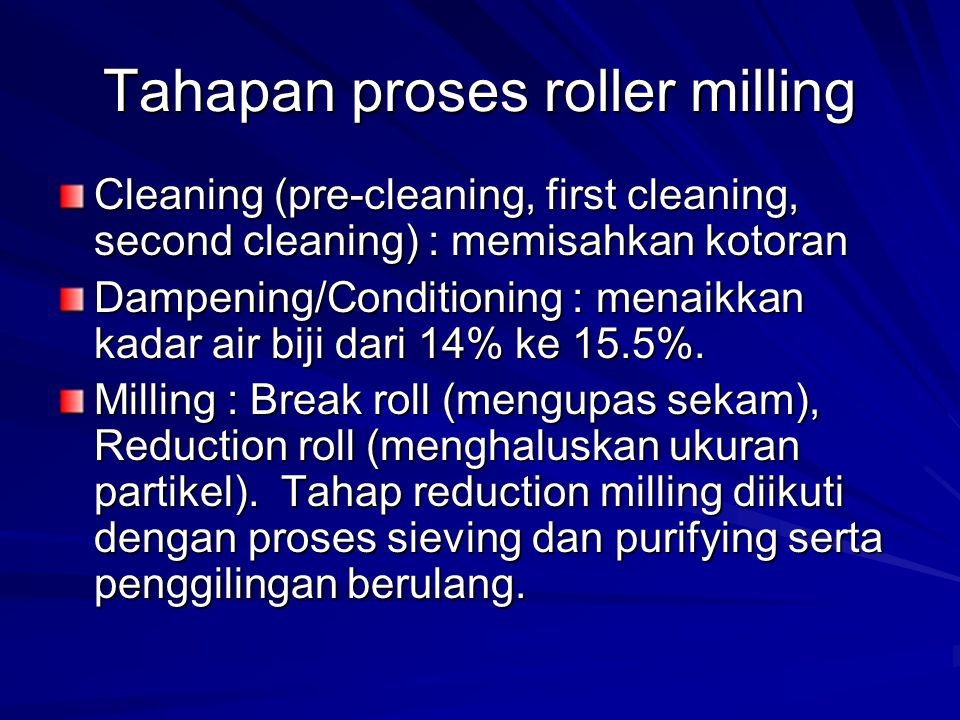 Tahapan proses roller milling Cleaning (pre-cleaning, first cleaning, second cleaning) : memisahkan kotoran Dampening/Conditioning : menaikkan kadar a