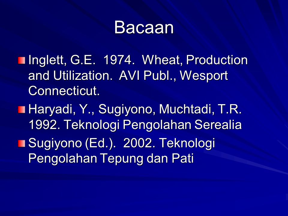 Bacaan Inglett, G.E. 1974. Wheat, Production and Utilization. AVI Publ., Wesport Connecticut. Haryadi, Y., Sugiyono, Muchtadi, T.R. 1992. Teknologi Pe