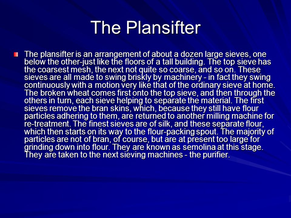 The Plansifter The plansifter is an arrangement of about a dozen large sieves, one below the other-just like the floors of a tall building. The top si