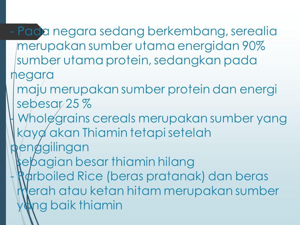 - Pada negara sedang berkembang, serealia merupakan sumber utama energidan 90% sumber utama protein, sedangkan pada negara maju merupakan sumber prote