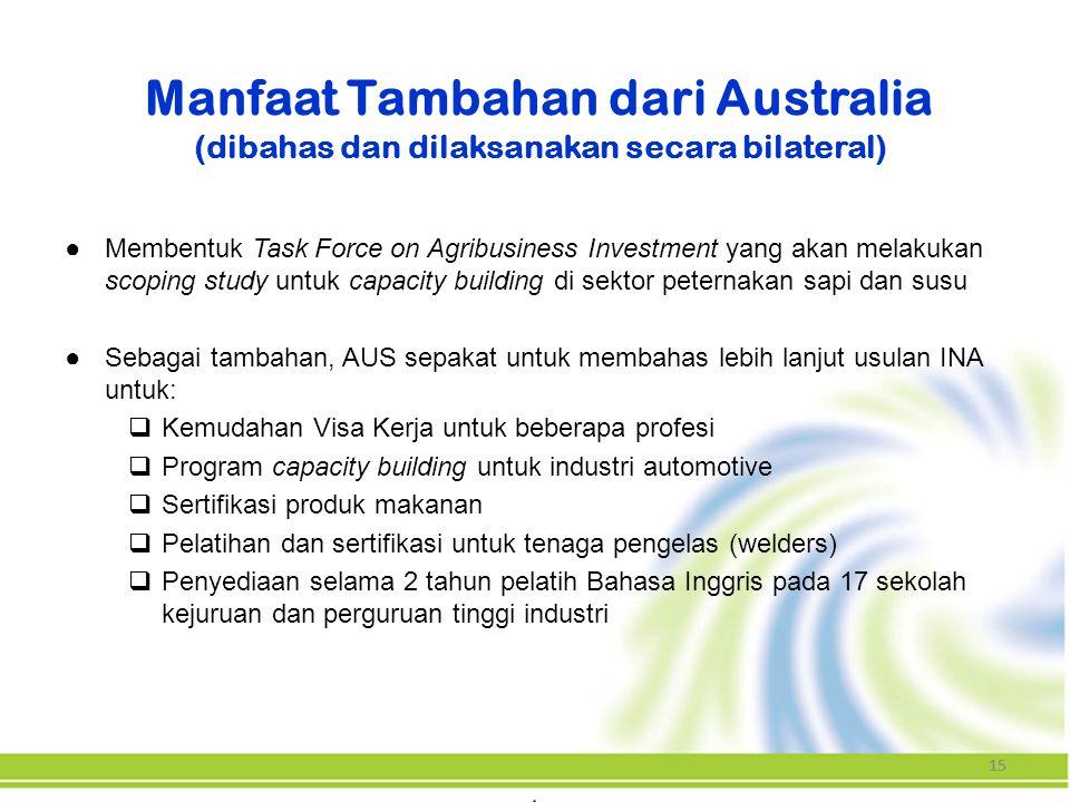 15 Manfaat Tambahan dari Australia (dibahas dan dilaksanakan secara bilateral) ●Membentuk Task Force on Agribusiness Investment yang akan melakukan sc