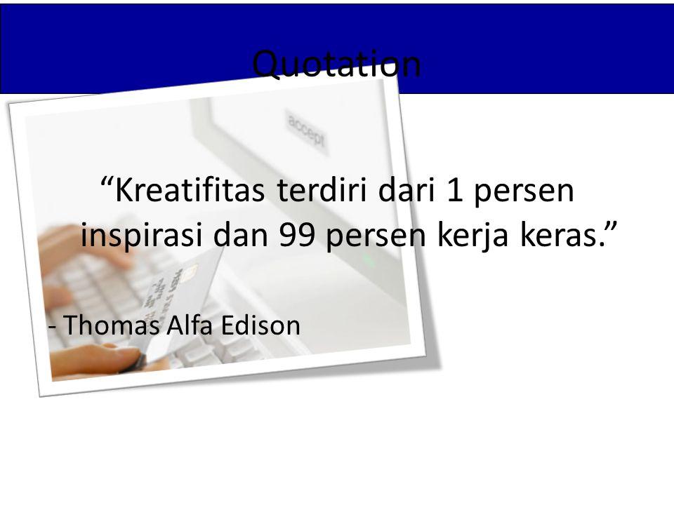 """Quotation """"Kreatifitas terdiri dari 1 persen inspirasi dan 99 persen kerja keras."""" - Thomas Alfa Edison"""