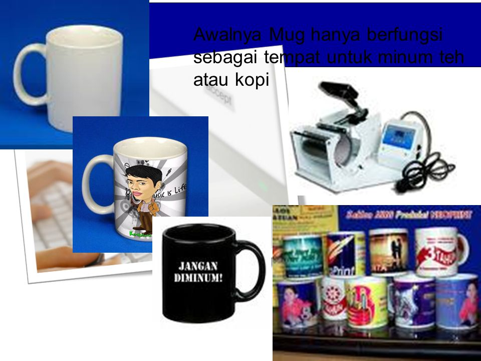 Awalnya Mug hanya berfungsi sebagai tempat untuk minum teh atau kopi