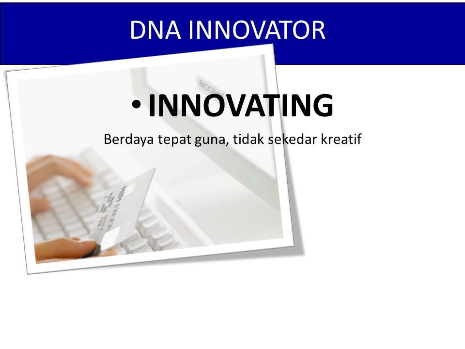 DNA INNOVATOR INNOVATING Berdaya tepat guna, tidak sekedar kreatif