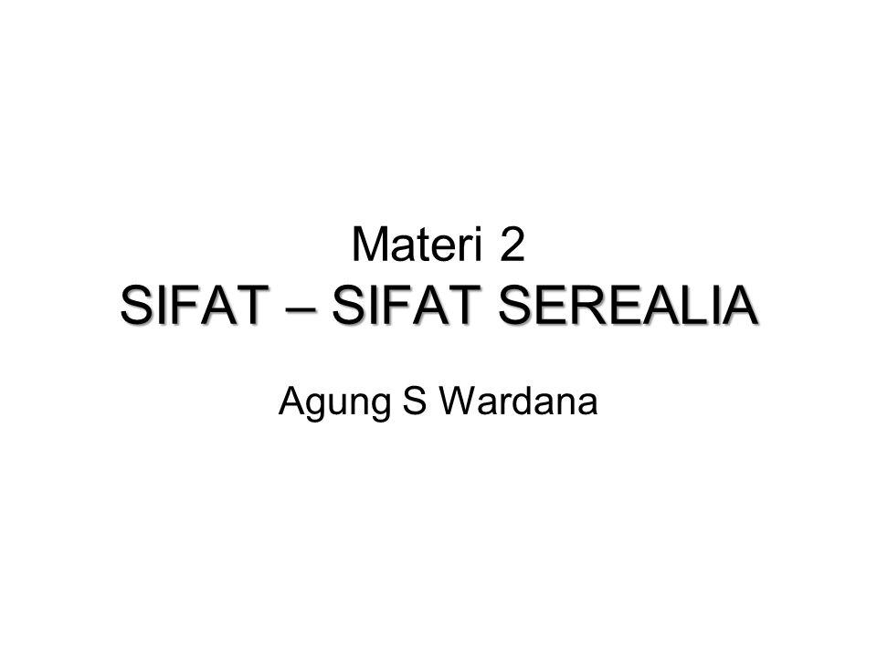 SIFAT – SIFAT SEREALIA Materi 2 SIFAT – SIFAT SEREALIA Agung S Wardana