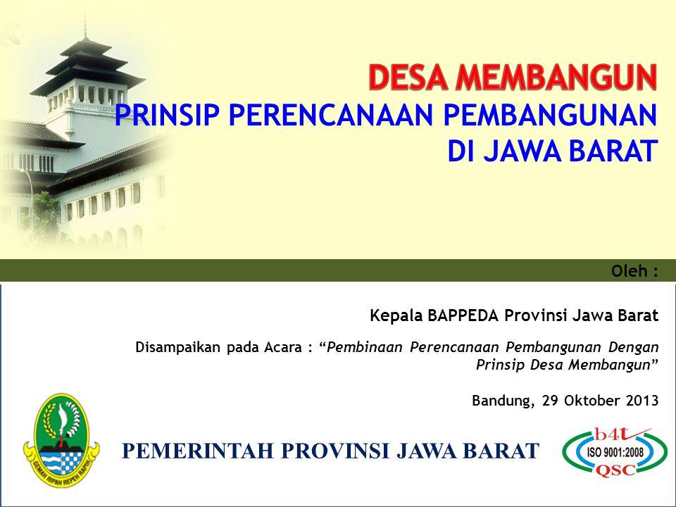 Kabupaten/Kota : 27 Luas : 3.709.528,44 Ha Kecamatan : 626 Kelurahan : 646 Desa : 5.316 Penduduk 2012 Indonesia : 244.215.984 Jiwa Jabar : 44.548.431 Jiwa Penduduk Miskin : 9,89 % GAMBARAN UMUM PROVINSI JAWA BARAT (KONDISI TAHUN 2012) Proyeksi Perkembangan Jumlah Penduduk PDRB (2012) : Rp.