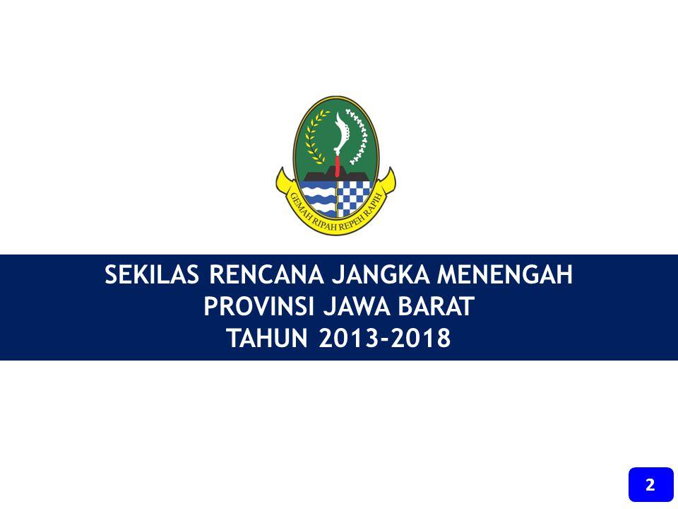 VISI PROVINSI JAWA BARAT TAHUN 2005 – 2025 DENGAN IMAN DAN TAKWA, PROVINSI JAWA BARAT TERMAJU DI INDONESIA VISI PROVINSI JAWA BARAT TAHUN 2005 – 2025 DENGAN IMAN DAN TAKWA, PROVINSI JAWA BARAT TERMAJU DI INDONESIA TUJUH BIDANG UNGGULAN SEBAGAI PENCIRI Jawa Barat TERMAJU DI INDONESIA TAHUN 2025 TUJUH BIDANG UNGGULAN SEBAGAI PENCIRI Jawa Barat TERMAJU DI INDONESIA TAHUN 2025 VISI PROVINSI JAWA BARAT TAHUN 2005 – 2025 DAN VISI PEMERINTAH DAERAH PROVINSI JAWA BARAT TAHUN 2013 - 2018 VISI PROVINSI JAWA BARAT TAHUN 2005 – 2025 DAN VISI PEMERINTAH DAERAH PROVINSI JAWA BARAT TAHUN 2013 - 2018MISI MISI PERTAMA : Membangun Masyarakat yang Berkualitas dan Berdaya saing MISI KEDUA : Membangun Perekonomian yang Kokoh dan Berkeadilan MISI KETIGA : Meningkatkan Kinerja Pemerintahan, Profesionalisme Aparatur, dan Perluasan Partisipasi Publik MISI KEEMPAT : Mewujudkan Jawa Barat yang Nyaman dan Pembangunan Infrastruktur Strategis yang Berkelanjutan MISI KE LIMA : Meningkatkan Kehidupan Sosial, Seni dan Budaya, Peran Pemuda dan Olah Raga serta Pengembangan Pariwisata dalam Bingkai Kearifan Lokal VISI PEMERINTAH DAERAH PROVINSI JAWA BARAT TAHUN 2013-2018 JAWA BARAT MAJU DAN SEJAHTERA UNTUK SEMUA VISI PEMERINTAH DAERAH PROVINSI JAWA BARAT TAHUN 2013-2018 JAWA BARAT MAJU DAN SEJAHTERA UNTUK SEMUA 1 3
