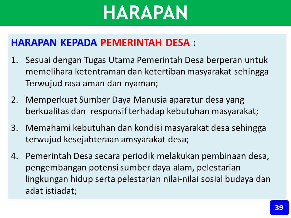 HARAPAN KEPADA PEMERINTAH DESA : 1.Sesuai dengan Tugas Utama Pemerintah Desa berperan untuk memelihara ketentraman dan ketertiban masyarakat sehingga