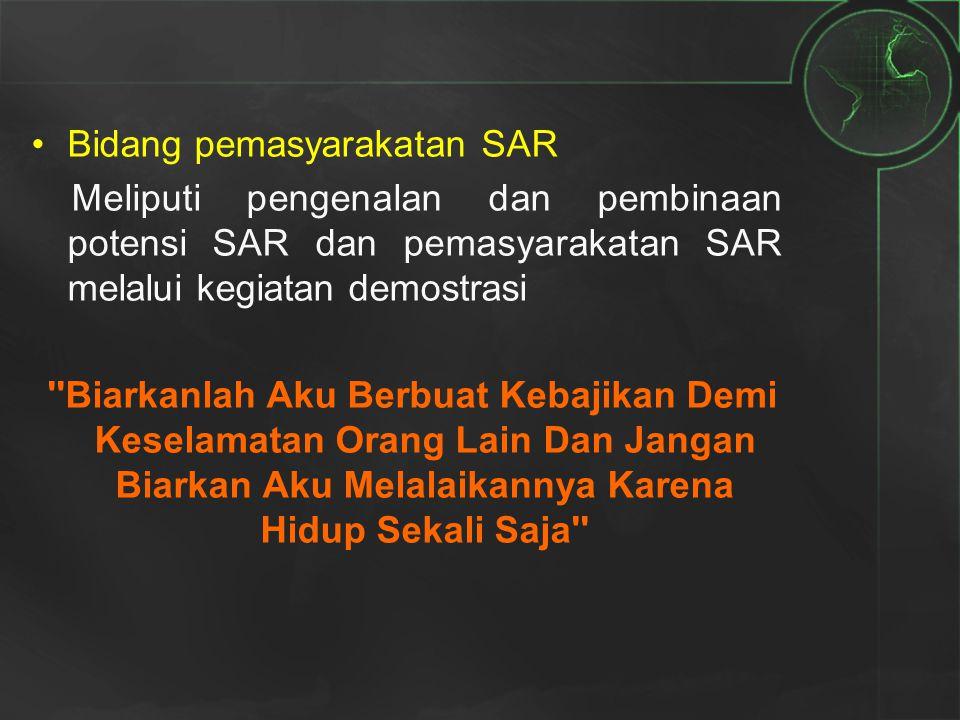 Bidang pemasyarakatan SAR Meliputi pengenalan dan pembinaan potensi SAR dan pemasyarakatan SAR melalui kegiatan demostrasi ''Biarkanlah Aku Berbuat Ke