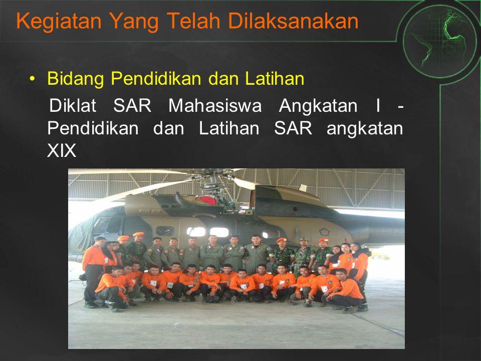 Bidang Pendidikan dan Latihan Diklat SAR Mahasiswa Angkatan I - Pendidikan dan Latihan SAR angkatan XIX Kegiatan Yang Telah Dilaksanakan