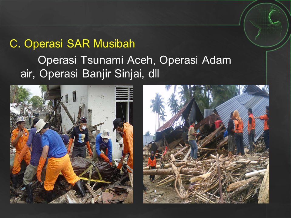 C. Operasi SAR Musibah Operasi Tsunami Aceh, Operasi Adam air, Operasi Banjir Sinjai, dll