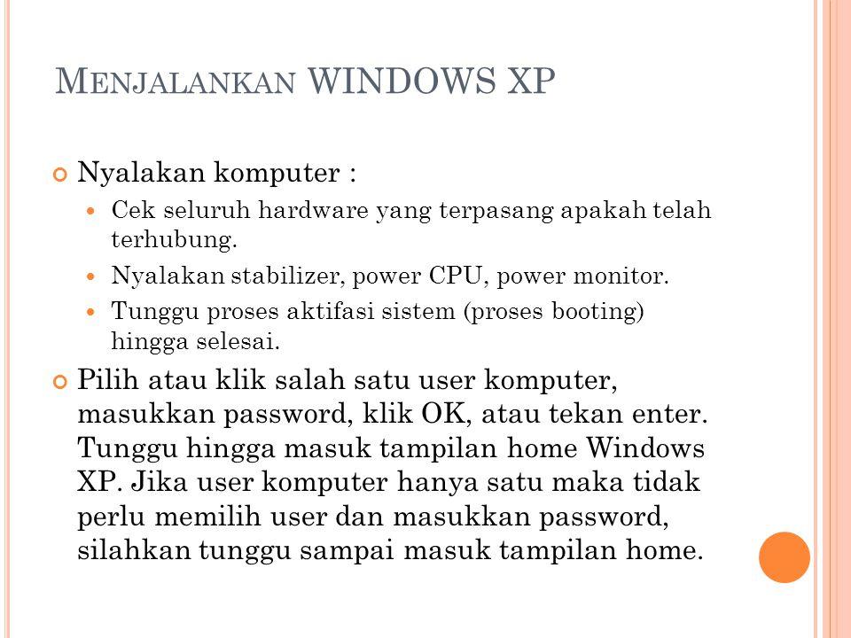 M ENJALANKAN WINDOWS XP Nyalakan komputer : Cek seluruh hardware yang terpasang apakah telah terhubung. Nyalakan stabilizer, power CPU, power monitor.