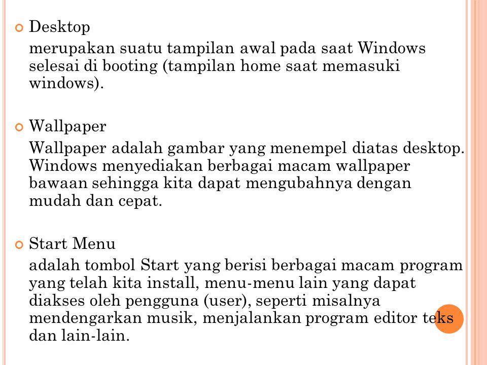 Desktop merupakan suatu tampilan awal pada saat Windows selesai di booting (tampilan home saat memasuki windows). Wallpaper Wallpaper adalah gambar ya
