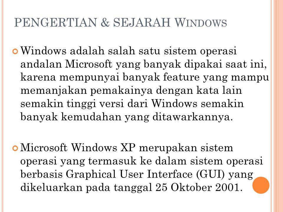 PENGERTIAN & SEJARAH W INDOWS Windows adalah salah satu sistem operasi andalan Microsoft yang banyak dipakai saat ini, karena mempunyai banyak feature