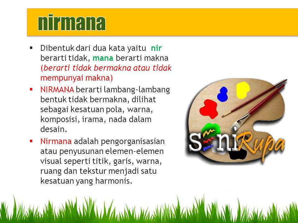  Nirmana dapat juga diartikan sebagai hasil angan-angan dalam bentuk dwimatra, trimatra yang harus mempunyai nilai keindahan.