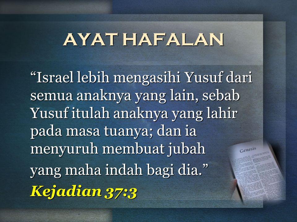 "AYAT HAFALAN ""Israel lebih mengasihi Yusuf dari semua anaknya yang lain, sebab Yusuf itulah anaknya yang lahir pada masa tuanya; dan ia menyuruh membu"