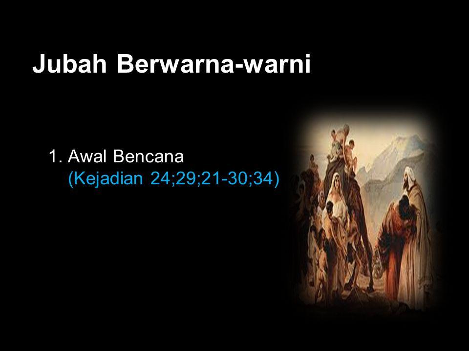 Black Jubah Berwarna-warni 1. Awal Bencana (Kejadian 24;29;21-30;34)