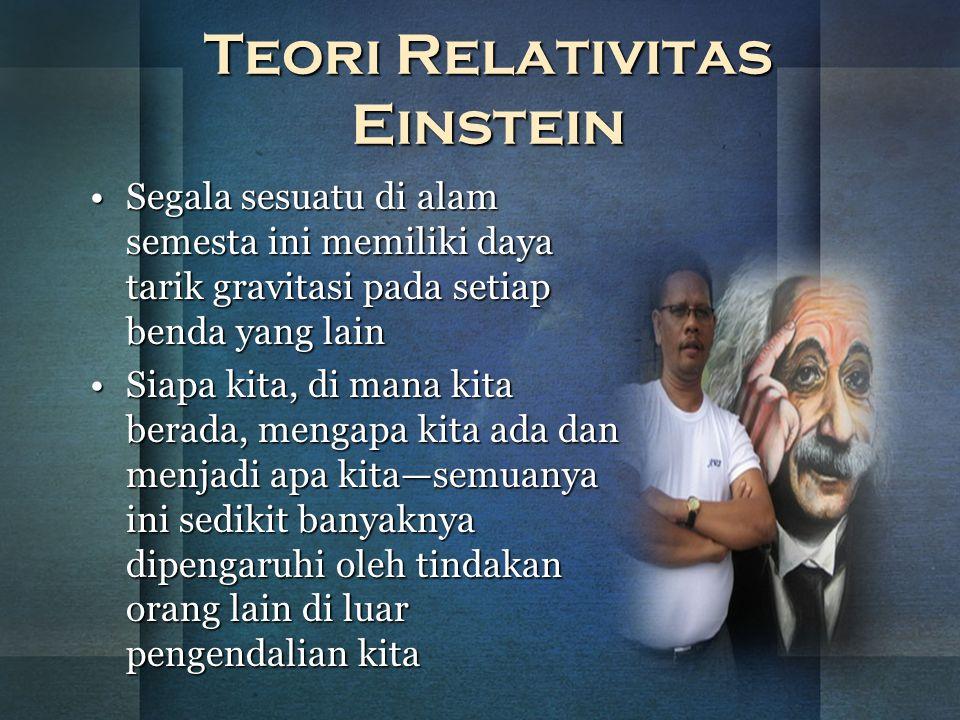 Teori Relativitas Einstein Segala sesuatu di alam semesta ini memiliki daya tarik gravitasi pada setiap benda yang lainSegala sesuatu di alam semesta