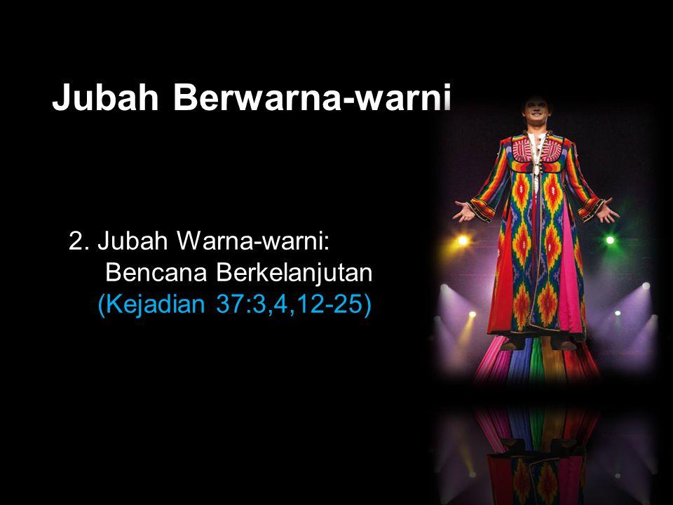 Black Jubah Berwarna-warni 2. Jubah Warna-warni: Bencana Berkelanjutan (Kejadian 37:3,4,12-25)