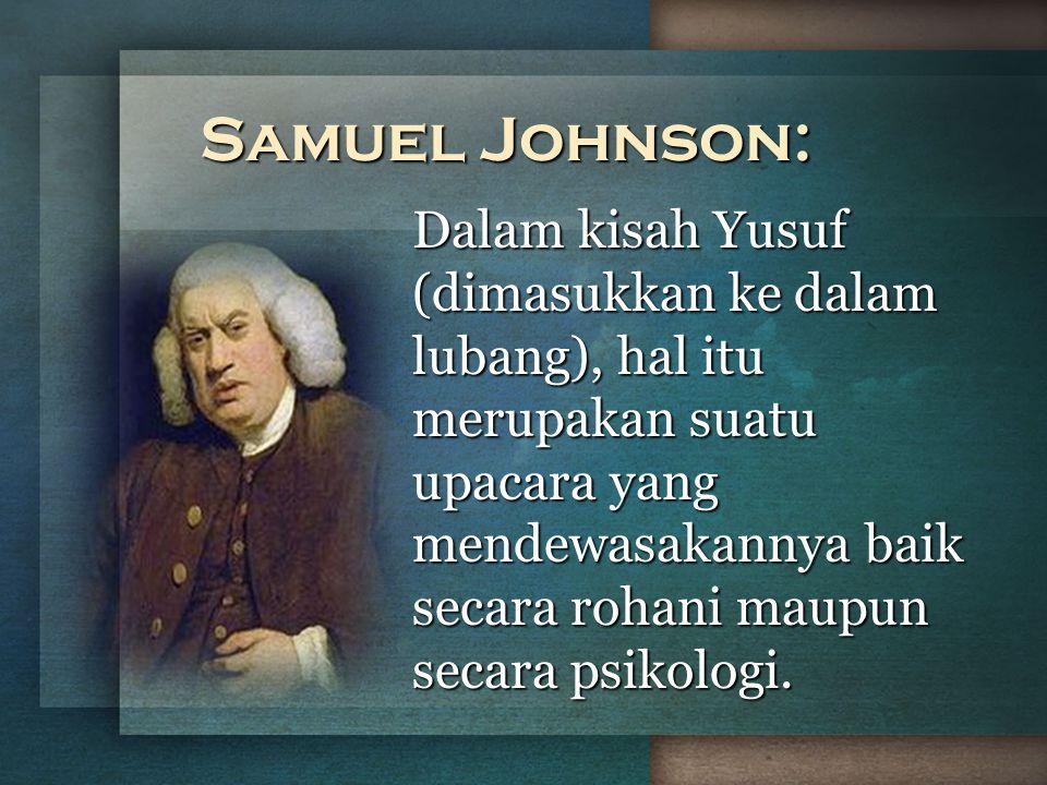 Samuel Johnson: Dalam kisah Yusuf (dimasukkan ke dalam lubang), hal itu merupakan suatu upacara yang mendewasakannya baik secara rohani maupun secara