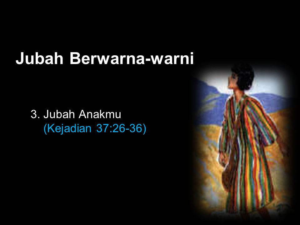 Black Jubah Berwarna-warni 3. Jubah Anakmu (Kejadian 37:26-36)